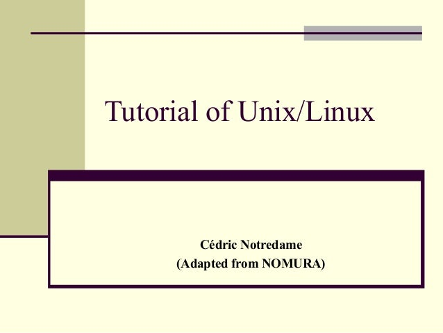 Tutorial of Unix/Linux        Cédric Notredame     (Adapted from NOMURA)