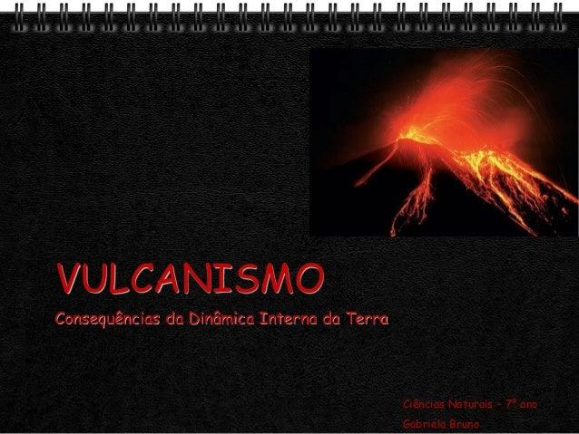 Page  1VULCANISMOConsequências da Dinâmica Interna da TerraCiências Naturais – 7º anoGabriela Bruno