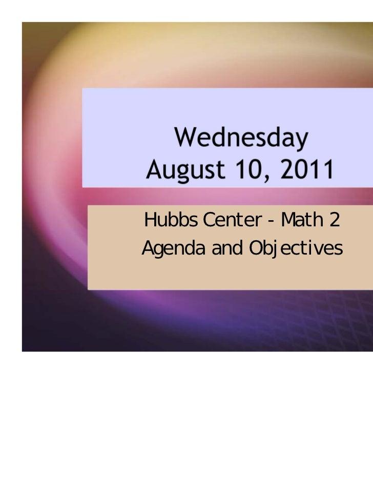 WednesdayAugust 10, 2011Hubbs Center - Math 2Agenda and Objectives