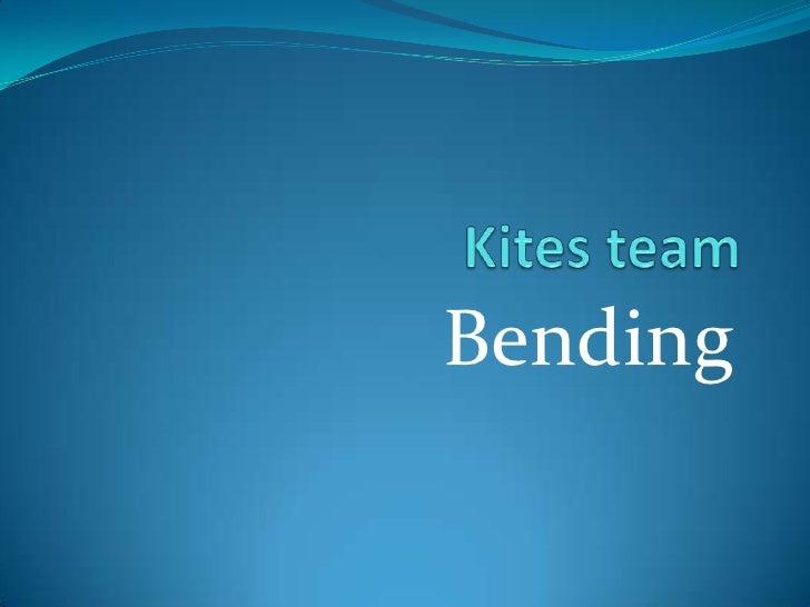 Kites team <br />Bending<br />