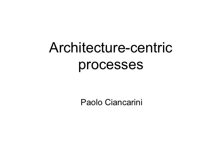 8 - Architetture Software - Architecture centric processes