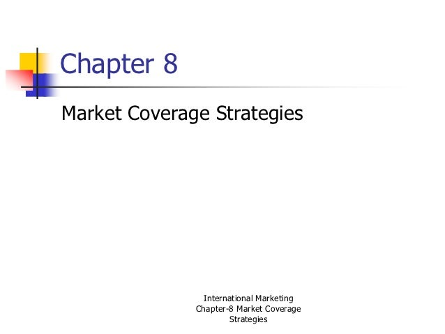 Chapter 8Market Coverage Strategies                International Marketing              Chapter-8 Market Coverage         ...