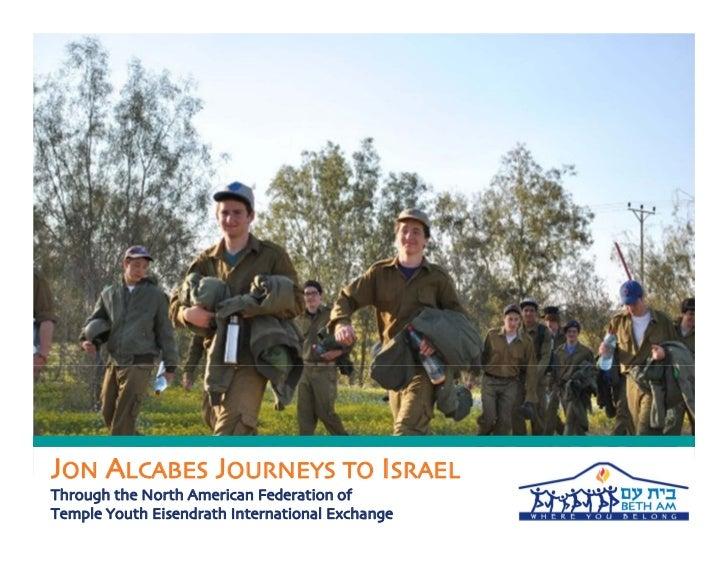 JON ALCABES JOURNEYS TO ISRAELThrough the North American Federation ofTemple Youth Eisendrath International Exchange