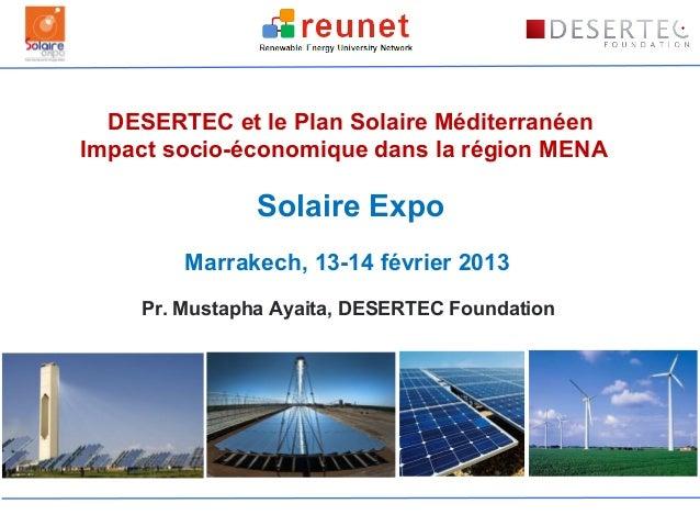 DESERTEC et le Plan Solaire MéditerranéenImpact socio-économique dans la région MENA               Solaire Expo        Mar...