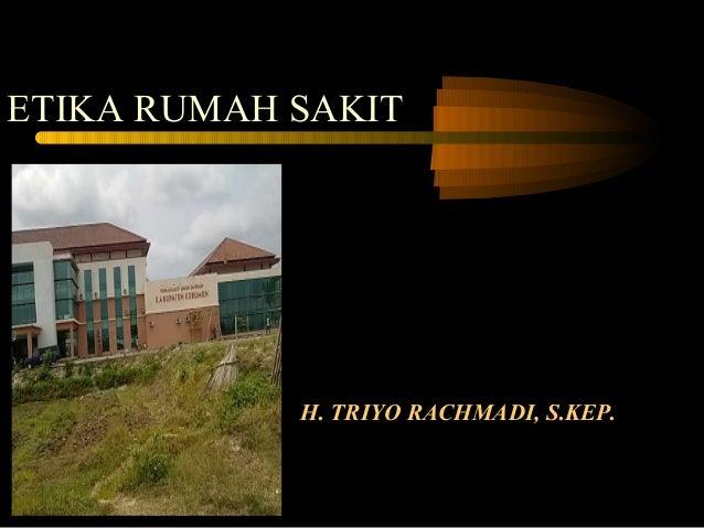 ETIKA RUMAH SAKIT            H. TRIYO RACHMADI, S.KEP.