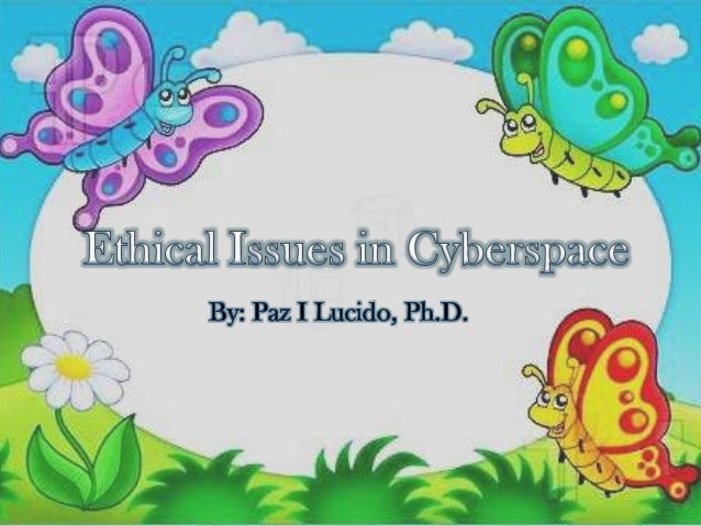  Explain what cyberspace means; Cite at least three ethical issues in the use ofcyberspace; Take an informed stand on t...