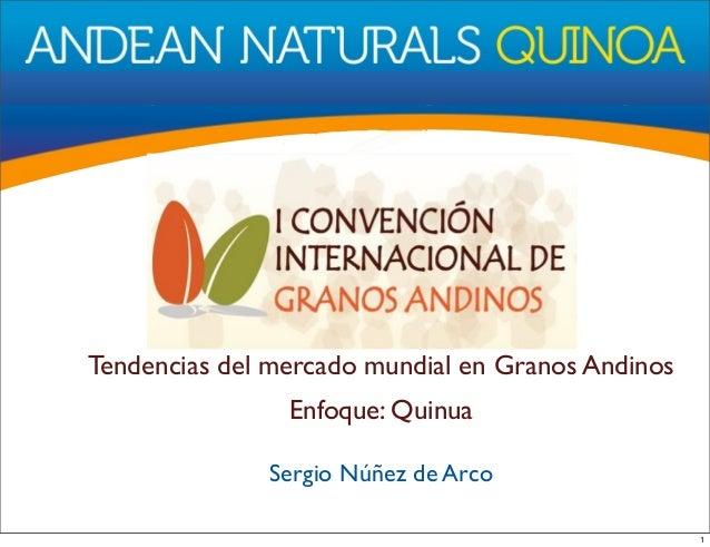 Tendencias del mercado mundial en Granos Andinos Enfoque: Quinua Sergio Núñez de Arco 1