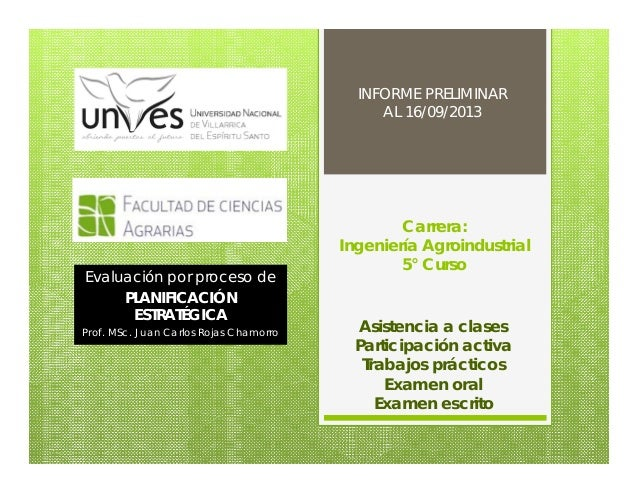 Carrera: Ingeniería Agroindustrial 5° Curso Evaluación por proceso de PLANIFICACIÓN ESTRATÉGICA Prof. MSc. Juan Carlos Roj...