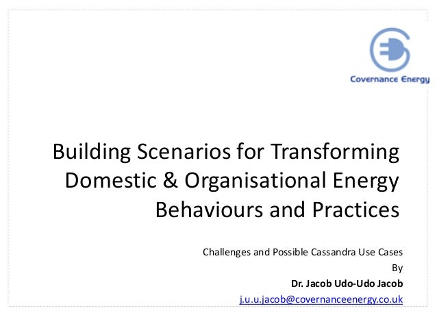 8. Jacob Udo-Udo Jacob (Covernance Energy) - Building Scenarios for Transforming Domestic & Organisational Energy Behaviours and Practices, Possible Cassandra Use Cases