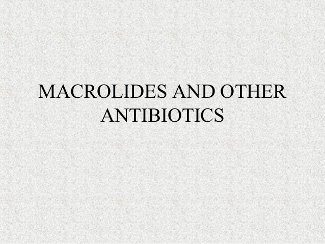 MACROLIDES AND OTHER ANTIBIOTICS