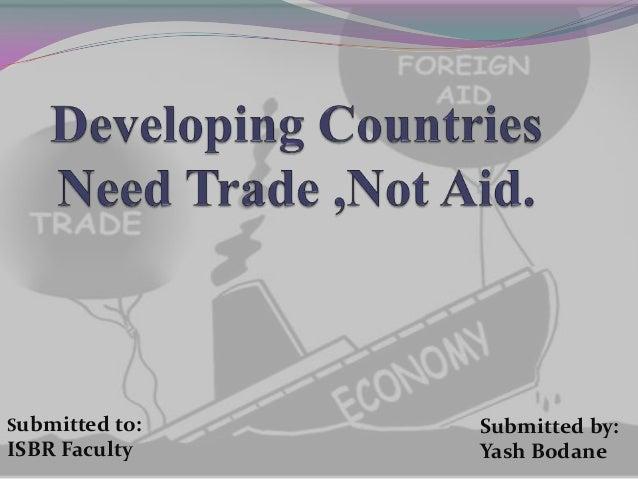 8.developing countries need trade ,not aid   yashraj bodane