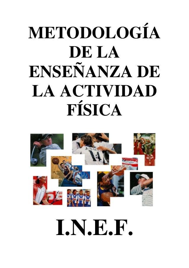 METODOLOGÍA DE LA ENSEÑANZA DE LA ACTIVIDAD FÍSICA  I.N.E.F.
