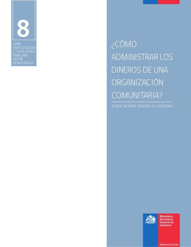 8  SERIE : PARTICIPACIÓN CIUDADANA PARA UNA MEJOR DEMOCRACIA  ¿CÓMO ADMINISTRAR LOS DINEROS DE UNA ORGANIZACIÓN COMUNITARI...