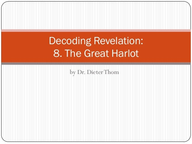 Decoding Revelation: 8. The Great Harlot by Dr. Dieter Thom