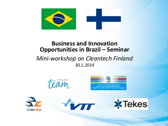 Business and Innovation Opportunities in Brazil – Seminar Mini-workshop on Cleantech Finland 30.1.2014