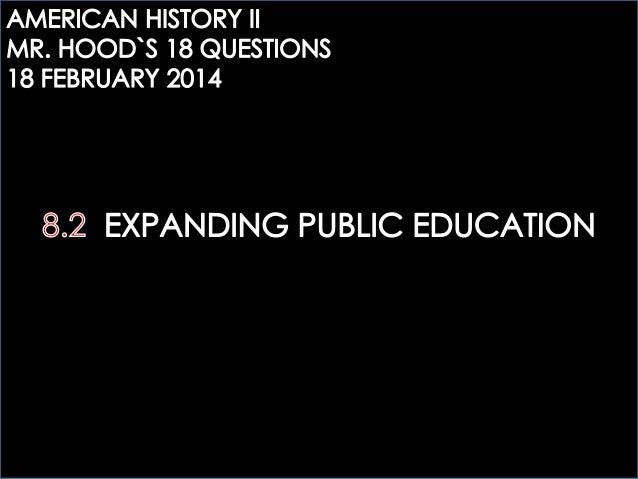 AHTWO: 8.2 EXPANDING PUBLIC EDUCATION. MR.HOOD´S QUESTIONS.