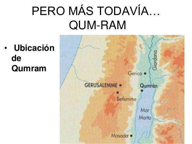 PERO MÁS TODAVÍA… QUM-RAM • Ubicación de Qumram
