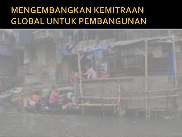 8. mengembangkan kemitraan global untuk pembangunan