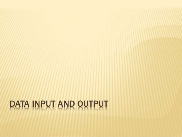 DATA INPUT AND OUTPUT