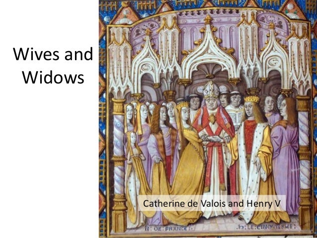 Wives and Widows Catherine de Valois and Henry V