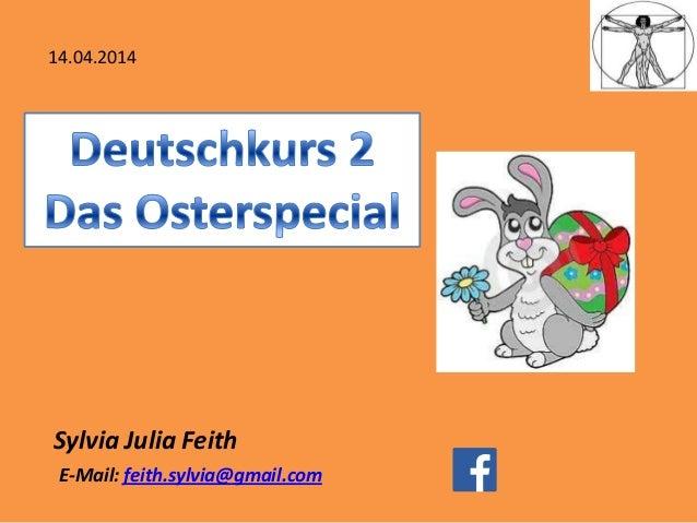 Sylvia Julia Feith 14.04.2014 E-Mail: feith.sylvia@gmail.com