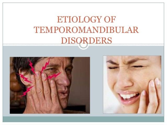 ETIOLOGY OF TEMPOROMANDIBULAR DISORDERS