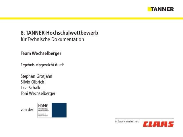 In Zusammenarbeit mit: 8. TANNER-Hochschulwettbewerb für Technische Dokumentation Team Wechselberger Ergebnis eingereicht ...
