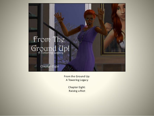 From the Ground Up: A Towering Legacy Chapter Eight: Raising a Riot