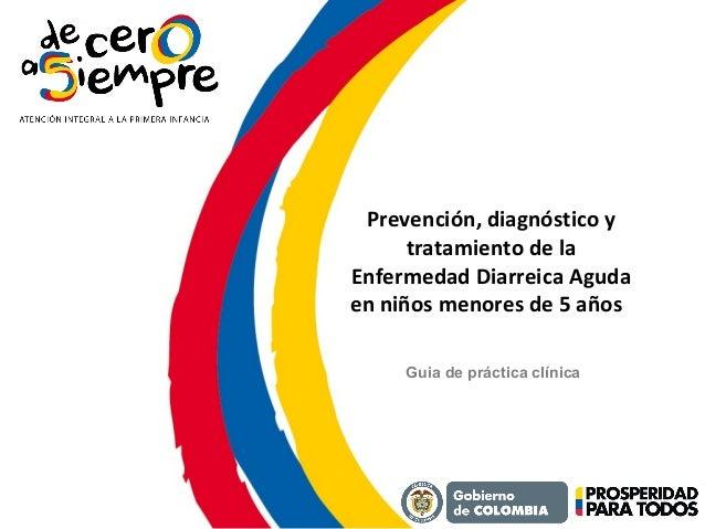 Prevención, diagnóstico y tratamiento de la Enfermedad Diarreica Aguda en niños menores de 5 años Guia de práctica clínica