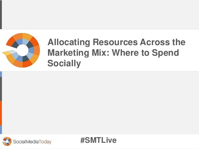 Allocating Resources Across the Marketing Mix: Where to Spend Socially #SMTLive