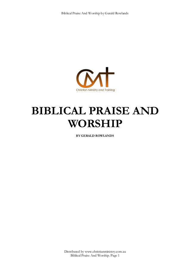 Biblical Praise And Worship by Gerald Rowlands  Distributed by www.christianministry.com.au  Biblical Praise And Worship. ...