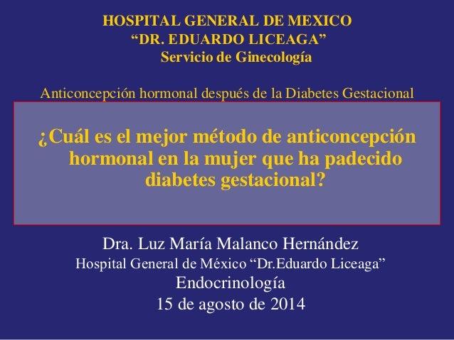 """HOSPITAL GENERAL DE MEXICO  """"DR. EDUARDO LICEAGA""""  Servicio de Ginecología  Anticoncepción hormonal después de la Diabetes..."""