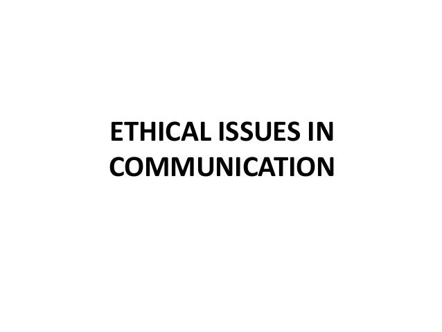 communication and ethical issues summary essay Ethical treatment of your co-workers and managers means being respectful of the need for efficient and accurate communication follow the instructions on company memos and ask questions only after.