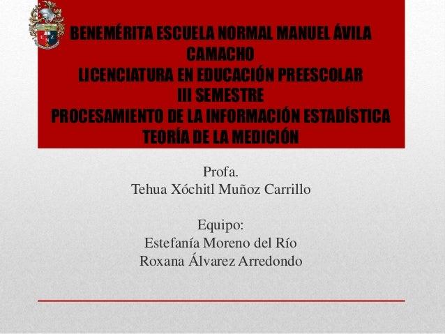 BENEMÉRITA ESCUELA NORMAL MANUEL ÁVILA CAMACHO LICENCIATURA EN EDUCACIÓN PREESCOLAR III SEMESTRE PROCESAMIENTO DE LA INFOR...