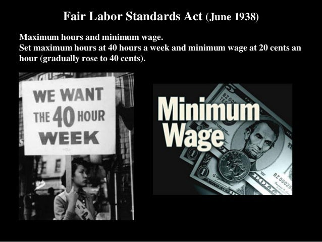 fair labor standards act of 1938 June 25, 1938 signed into law by president franklin d roosevelt as part of his new deal legislation in 1938, the fair labor standards act has a number of provisions that have protected employees for the past seventy-five years.
