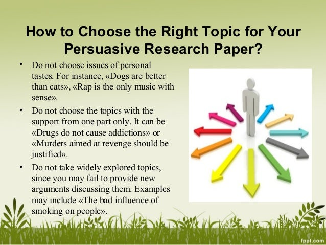 topics for a persuasive research paper Mrs carson's classes search this site list of persuasive topics home‎ ‎english 11‎ ‎2nd quarter project- persuasive research paper.
