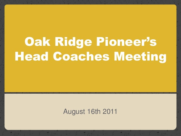 Oak Ridge Pioneer'sHead Coaches Meeting<br />August 16th 2011<br />