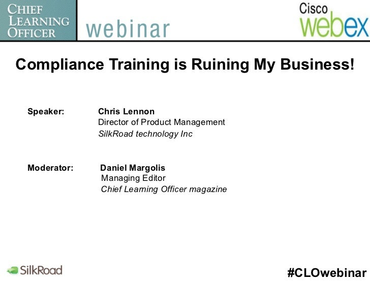 Compliance Training is Ruining My Business! Speaker:     Chris Lennon              Director of Product Management         ...