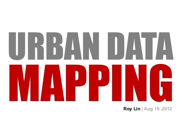 URBAN DATAMAPPING      Roy Lin | Aug 19 .2012