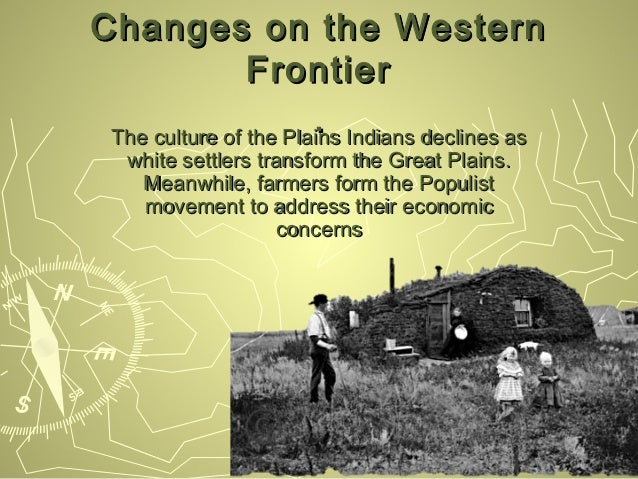 Changes on the Western       Frontier                      . Indians declines asThe culture of the Plains white settlers t...