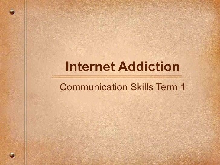 Internet Addiction Communication Skills Term 1