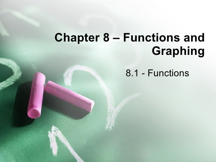 Chapter 8 – Functions and Graphing 8.1 - Functions
