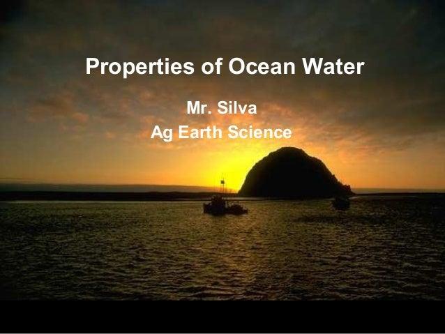 Properties of Ocean Water         Mr. Silva     Ag Earth Science