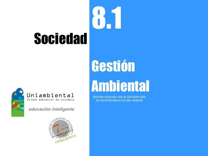 8.1Sociedad           Gestión           Ambiental           REGISTRO CALIFICADO 1568 DE 2009 SECRETARÍA             DE EDU...