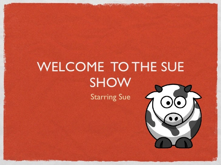 WELCOME TO THE SUE      SHOW       Starring Sue