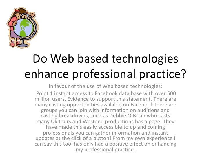 Do Web based technologies enhance professional practice?<br />In favour of the use of Web based technologies:<br /> Point ...