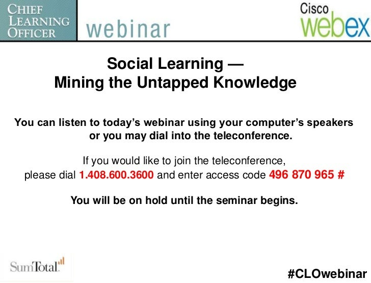 Social Learning —       Mining the Untapped KnowledgeYou can listen to today's webinar using your computer's speakers     ...