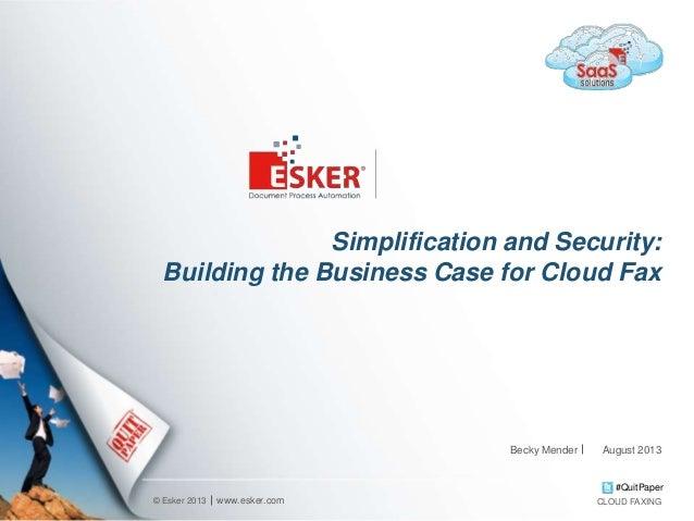 © Esker 2013 #QuitPaper Simplification and Security: Building the Business Case for Cloud Fax www.esker.com CLOUD FAXING B...