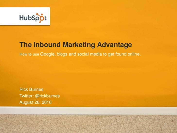 The Inbound Marketing Advantage<br />Rick Burnes<br />Twitter: @rickburnes<br />August 26, 2010<br />How to use Google, bl...