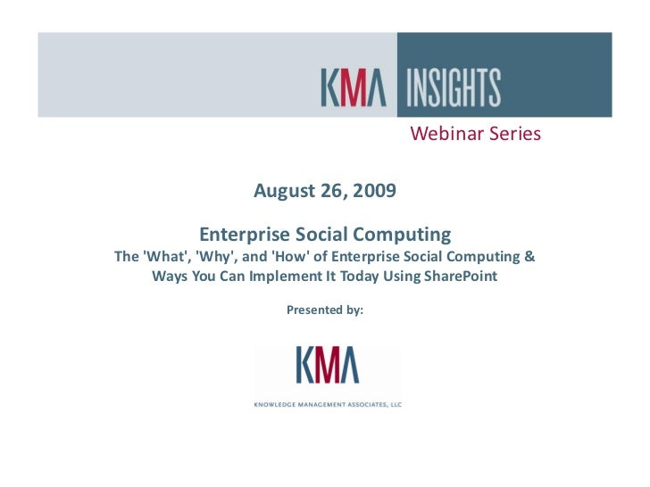 Webinar Series                      August 26, 2009              Enterprise Social Computing The 'What', 'Why', and 'How' ...